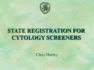 STATE REGISTRATION FOR CYTOLOGY SCREENERS