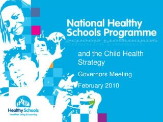and the Child Health Strategy  Governors Meeting February 2010