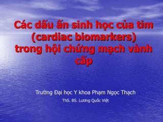 Các dấu ấn sinh học của tim (cardiac biomarkers)  trong hội chứng mạch vành cấp