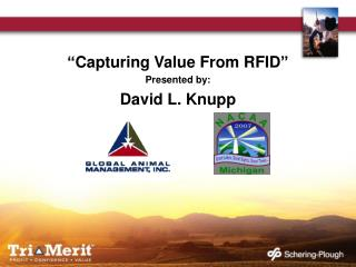 """Capturing Value From RFID"" Presented by: David L. Knupp"