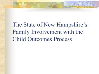 The State of New Hampshire's Family Involvement with the Child Outcomes Process