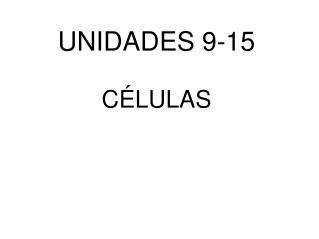 UNIDADES 9-15 CÉLULAS