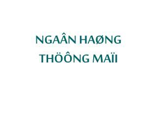 NGAÂN HAØNG     THÖÔNG MAÏI