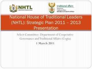 National House of Traditional Leaders (NHTL): Strategic Plan 2011 � 2013 Presentation