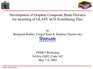 Development of Graphite Composite Blade Flexures for mounting of GLAST ACD Scintillating Tiles   by Benjamin Rodini, Cen