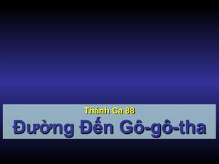 Thánh Ca 88 Đường Đến Gô-gô-tha