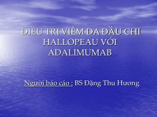 ĐIỀU TRỊ VIÊM DA ĐẦU CHI HALLOPEAU VỚI ADALIMUMAB