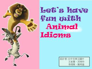 Let's have fun with    Animal     Idioms