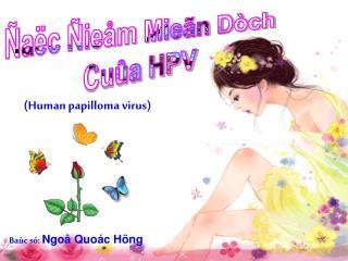 Ñaëc Ñieåm Mieãn Dòch Cuûa HPV