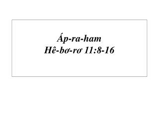 Áp-ra-ham Hê-bơ-rơ 11:8-16