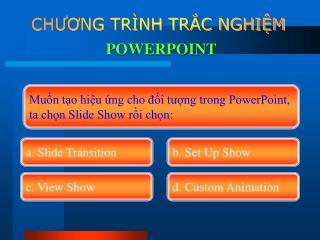 Muốn tạo hiệu ứng cho đối tượng trong PowerPoint,  ta chọn Slide Show rồi chọn: