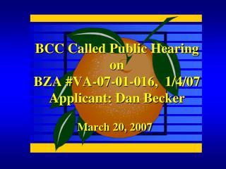 BCC Called Public Hearing on BZA #VA-07-01-016,  1/4/07 Applicant: Dan Becker