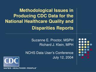 Suzanne E. Proctor, MSPH Richard J. Klein, MPH NCHS Data User�s Conference July 12, 2004