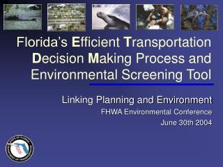 Florida s Efficient Transportation Decision Making Process and Environmental Screening Tool