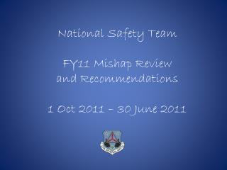 National Safety Team FY11 Mishap Review and Recommendations 1 Oct 2011 – 30 June 2011