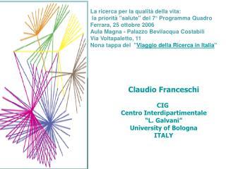 "Claudio Franceschi CIG  Centro Interdipartimentale ""L. Galvani"" University of Bologna ITALY"