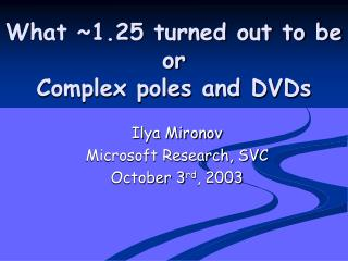 What ~1.25 turned out to be or Complex poles and DVDs