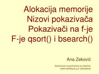 Alokacija memorije Nizovi pokaziva ča Pokazivači na f-je F-je qsort() i bsearch()