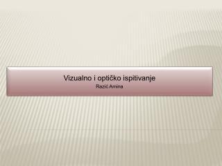 Vizualno i optičko ispitivanje Razić Amina