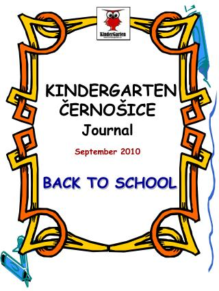 KINDERGARTEN       ČERNOŠICE Journal September  2010 BACK TO SCHOOL