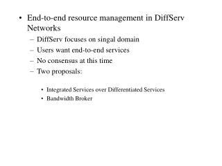 End-to-end resource management in DiffServ Networks DiffServ focuses on singal domain