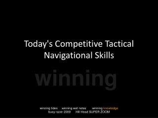 Todays Competitive Tactical Navigational Skills