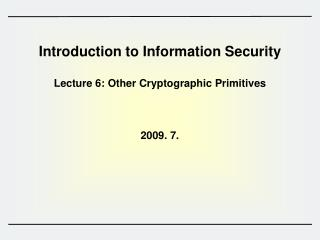 Introduction to Information Security  Lecture 6: Other Cryptographic Primitives