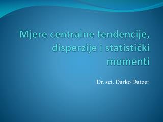 Mjere centralne tendencije, disperzije i statistički momenti