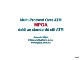 Multi-Protocol Over ATM MPOA další ze standardů sítí ATM Antonín Mikát Intercom Systems s.r.o.