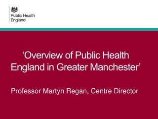 'Overview of Public Health England in Greater Manchester'