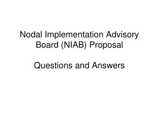 Nodal Implementation Advisory Board (NIAB) Proposal Questions and Answers