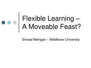 Flexible Learning – A Moveable Feast?