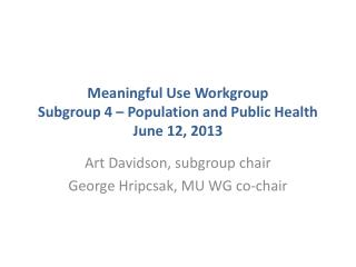 Meaningful Use Workgroup Subgroup 4 – Population and Public Health June 12, 2013