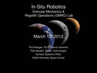In-Situ Robotics  Granular Mechanics &  Regolith Operations (GMRO) Lab