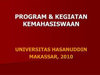 PROGRAM  KEGIATAN KEMAHASISWAAN   UNIVERSITAS HASANUDDIN MAKASSAR, 2010
