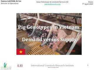 Pig Genotypes in Vietnam: Demand versus Supply