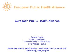 European Public Health  A lliance Agnese Knabe Project coordinator European Public Health Alliance
