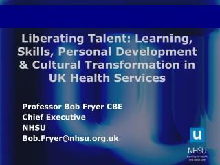 Professor Bob Fryer CBE Chief Executive NHSU Bob.Fryer@nhsu.uk