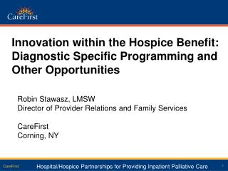 Innovation within the Hospice Benefit: Diagnostic Specific Programming and Other Opportunities