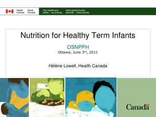 Nutrition for Healthy Term Infants OSNPPH Ottawa, June 3 rd , 2011 Hélène Lowell, Health Canada