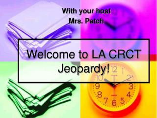 Welcome to LA CRCT Jeopardy!