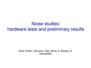 Noise studies:  hardware tests and preliminary results