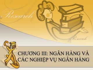 CH??NG III: NG�N H�NG V� C�C NGHI?P V? NG�N H�NG