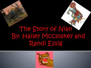 The Story of Nian    By: Hailey Mccloskey and Randi Essig