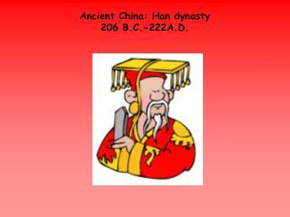Ancient China:  Han dynasty 206 B.C.-222A.D.