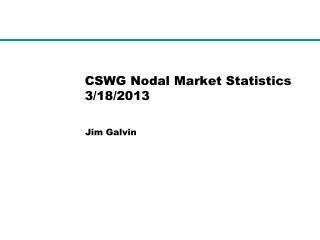 CSWG Nodal Market Statistics 3/18/2013