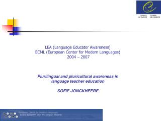 LEA (Language Educator Awareness) ECML (European Center for Modern Languages)  2004 – 2007
