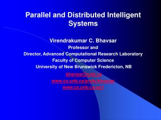 Parallel and Distributed Intelligent Systems Virendrakumar C. Bhavsar Professor and Director, Advanced Computational Re