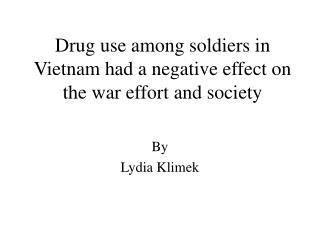 Drug use among soldiers in Vietnam had a negative effect on the war effort and society