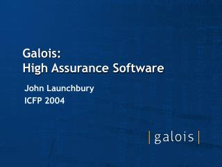 Galois:  High Assurance Software